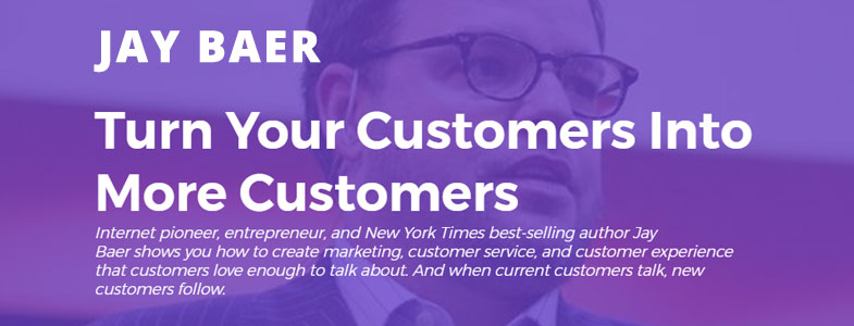 Jay Baer banner - Turn your customers into More Customers